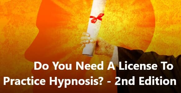 Do You Need A License To Practice Hypnosis?— 2nd Edition