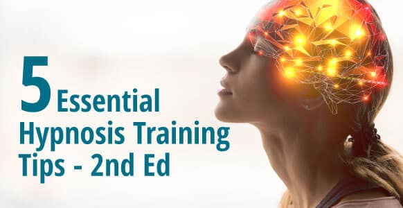 5 Essential Hypnosis Training Tips That Will Help You Be A Successful Hypnotist — 2nd Edition