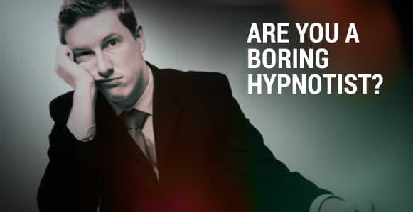 Are You A Boring Hypnotist? How To Transform The Dull Into Edge-Of-Your-Seat Stories During Conversational Hypnosis