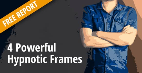 [FREE REPORT] 4 Powerful Hypnotic Frames That Will Help You Practice Hypnosis Without Fear