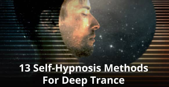 Stuck In A Self-Hypnosis Rut? Try These 13 Powerful Induction Methods To Induce A Deep Trance - 2nd Edition