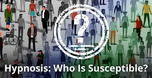 Hypnosis: Who Is Susceptible? How To Quickly Spot Highly-Hypnotizable People & The 5 Most Common Reasons Hypnosis Fails