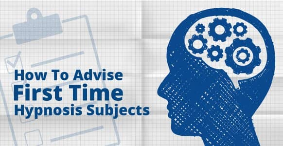 Hypnosis: What To Expect? The 8-Step Guide On How To Advise First-Time Subjects [Includes Infographic]
