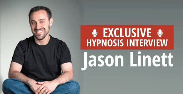 Interview With A Hypnotist: Magician-Turned-Hypnotist, Jason Linett, Shares How To Create A Successful & Thriving Hypnosis Career