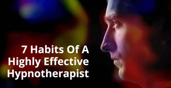 7 Habits Of A Highly Effective Hypnotherapist: How Stephen Covey's Best-Selling Advice On Effectiveness Can Make You A Better Hypnotist