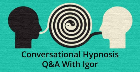 Conversational Hypnosis Q&A: Igor Ledochowski Answers Your 6 Biggest Questions To Reveal The Mystery Behind Hypnosis