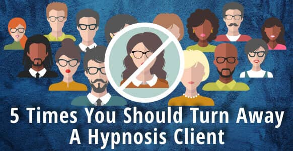 """5 Times You Should Absolutely Say """"No"""" To Working With A Hypnotherapy Client: An Essential Guide For All Professional Hypnotists"""