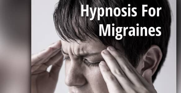 "Hypnosis For Migraines: What Causes A ""Headache On Steroids"" & The Hypnosis Techniques For Prevention & Pain Relief"