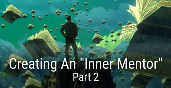 "How To Help Your Hypnosis Subjects Create & Connect With Their ""Inner Mentor"" For Guidance, Problem Solving & Motivation – Part 2"