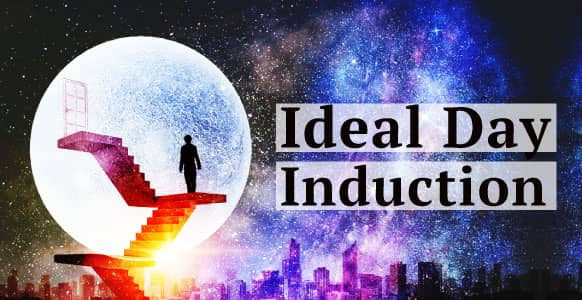 "Want A Fun & Creative Way To Engineer Your Best Life? Enter The ""Ideal Day"" Hypnosis Induction"