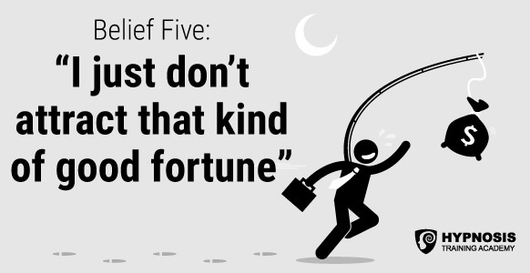 Belief Five: I just don't attract that kind of good fortune