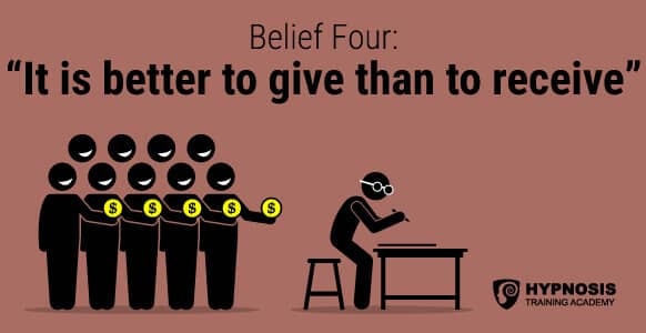 Belief Four: It is better to give than to receive