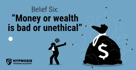 Belief Six: Money or wealth is bad or unethical