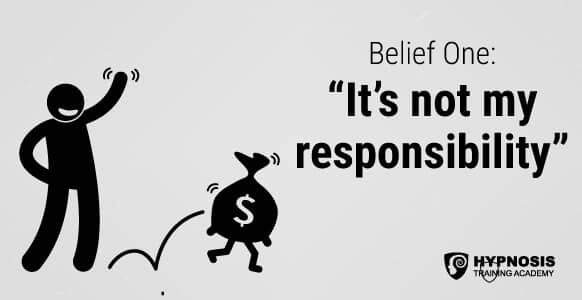 Belief One: It's not my responsibility