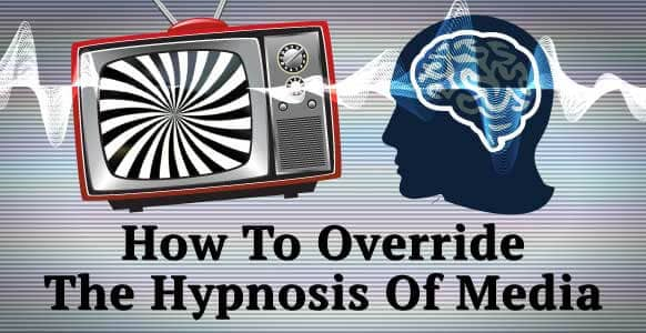 How To Override Hypnosis In The Media & Not Get Sucked In By The Negativity Of The News And Those Around You