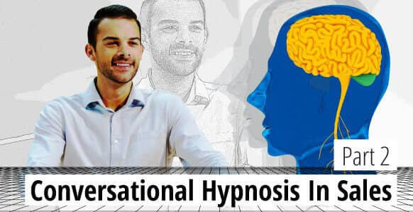 Ethical Conversational Hypnosis In Sales - Part 2: How to Communicate Value (So Someone Feels Compelled To Talk With You!)