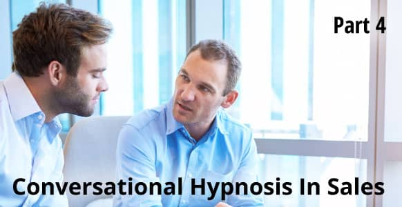 Ethical Conversational Hypnosis In Sales - Part 4: How To Apply Practical Techniques To Enhance Sales & Effective Communication