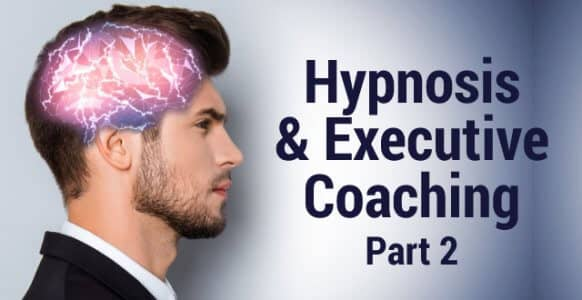 Hypnosis & Executive Coaching - Part 2: How to Structure Your First Executive Coaching Session