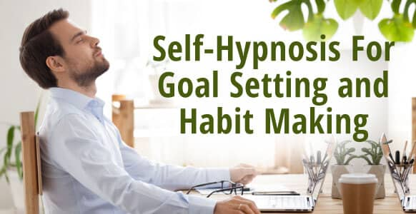 Self-Hypnosis For Goal Setting: How To Use Self-Hypnosis In Habit Making And Achieving Goals