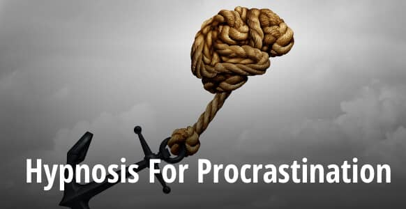 Hypnosis For Procrastination: Managing Self-Sabotaging Habits Of Procrastination Through NLP Anchoring