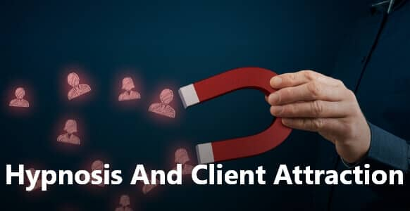 Hypnosis And Client Attraction Part 1: Be Equipped With These Professional Tools To Attract Clients