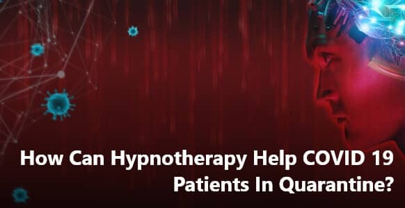How Can Hypnotherapy Help COVID 19 Patients In Quarantine?